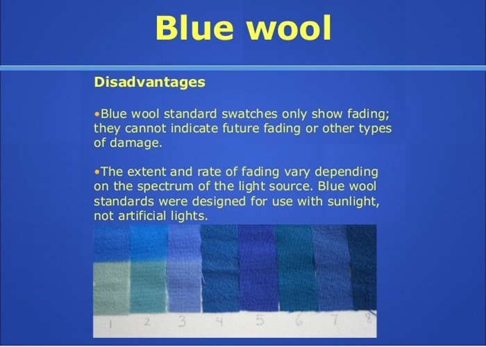 Blue wool is used to test for fading from light exposure.